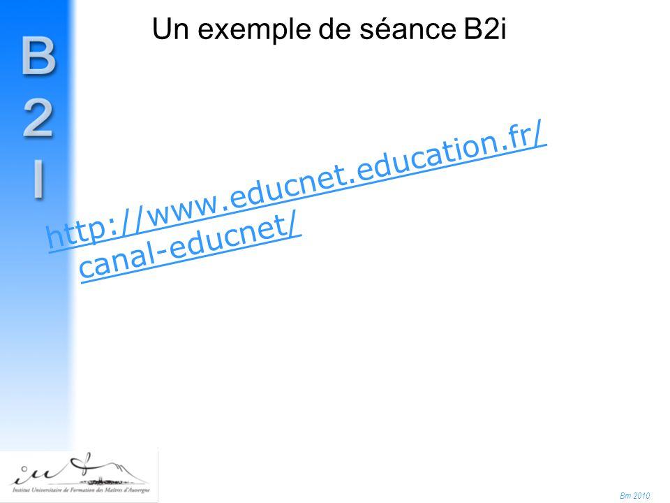 Bm 2010 Un exemple de séance B2i http://www.educnet.education.fr/ canal-educnet/