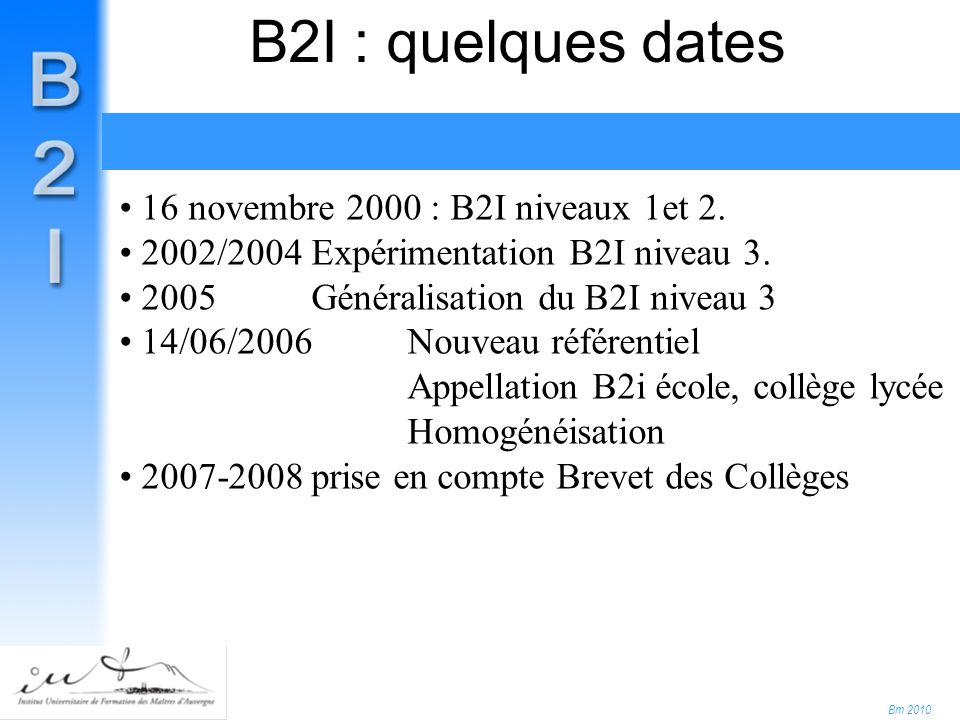 Bm 2010 16 novembre 2000 : B2I niveaux 1et 2. 2002/2004Expérimentation B2I niveau 3.