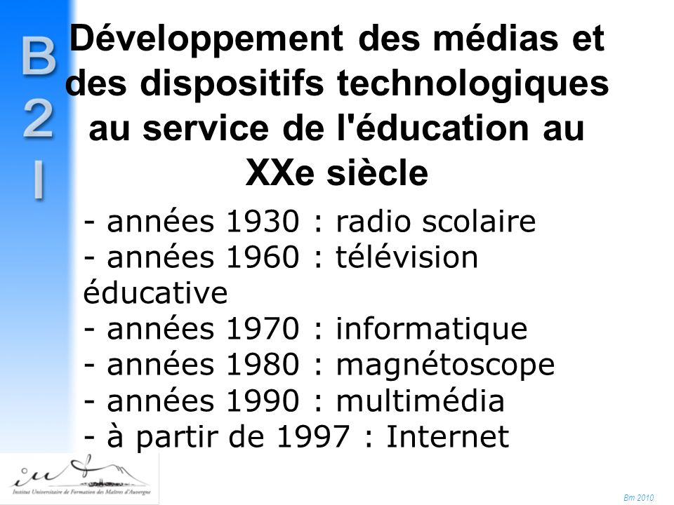 Bm 2010 Développement des médias et des dispositifs technologiques au service de l éducation au XXe siècle - années 1930 : radio scolaire - années 1960 : télévision éducative - années 1970 : informatique - années 1980 : magnétoscope - années 1990 : multimédia - à partir de 1997 : Internet