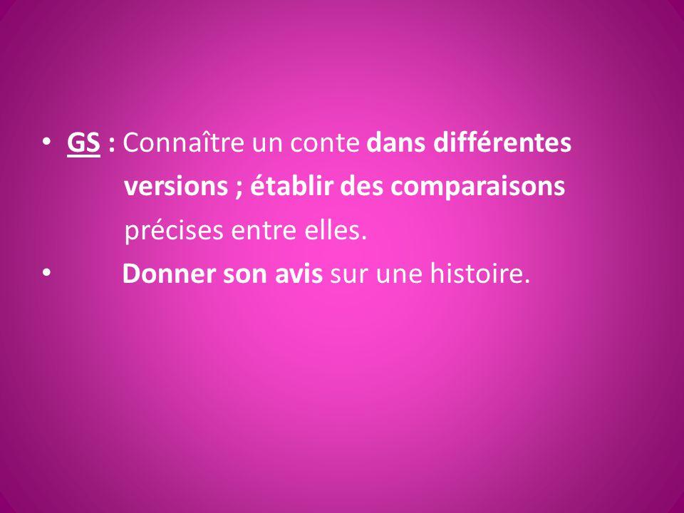 GS : Connaître un conte dans différentes versions ; établir des comparaisons précises entre elles. Donner son avis sur une histoire.