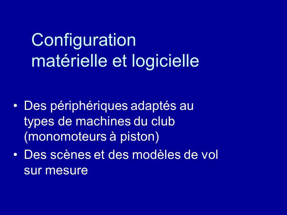 Configuration matérielle et logicielle Des périphériques adaptés au types de machines du club (monomoteurs à piston) Des scènes et des modèles de vol sur mesure