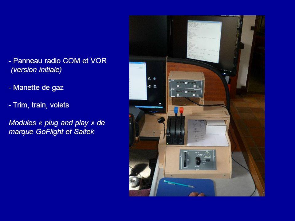 - Panneau radio COM et VOR (version initiale) - Manette de gaz - Trim, train, volets Modules « plug and play » de marque GoFlight et Saitek