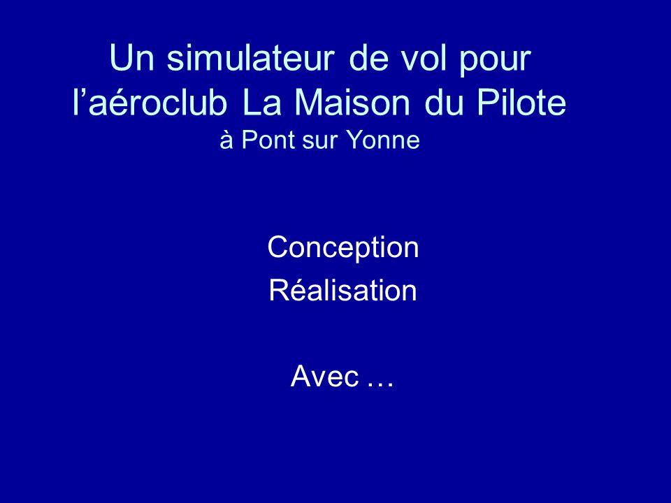 Un simulateur de vol pour l'aéroclub La Maison du Pilote à Pont sur Yonne Conception Réalisation Avec …