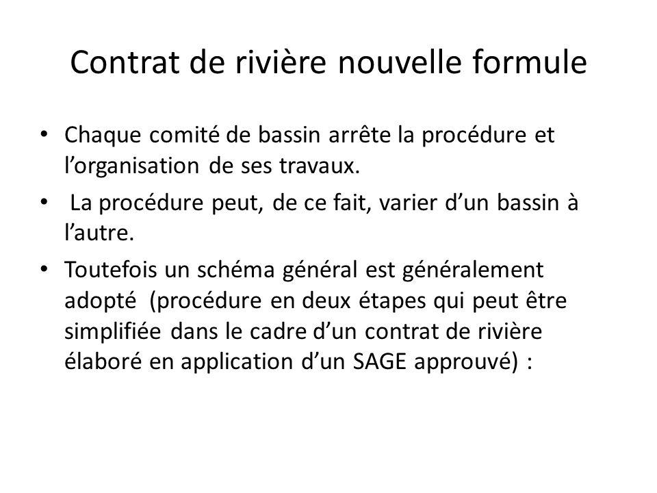 Contrat de rivière nouvelle formule Chaque comité de bassin arrête la procédure et l'organisation de ses travaux. La procédure peut, de ce fait, varie