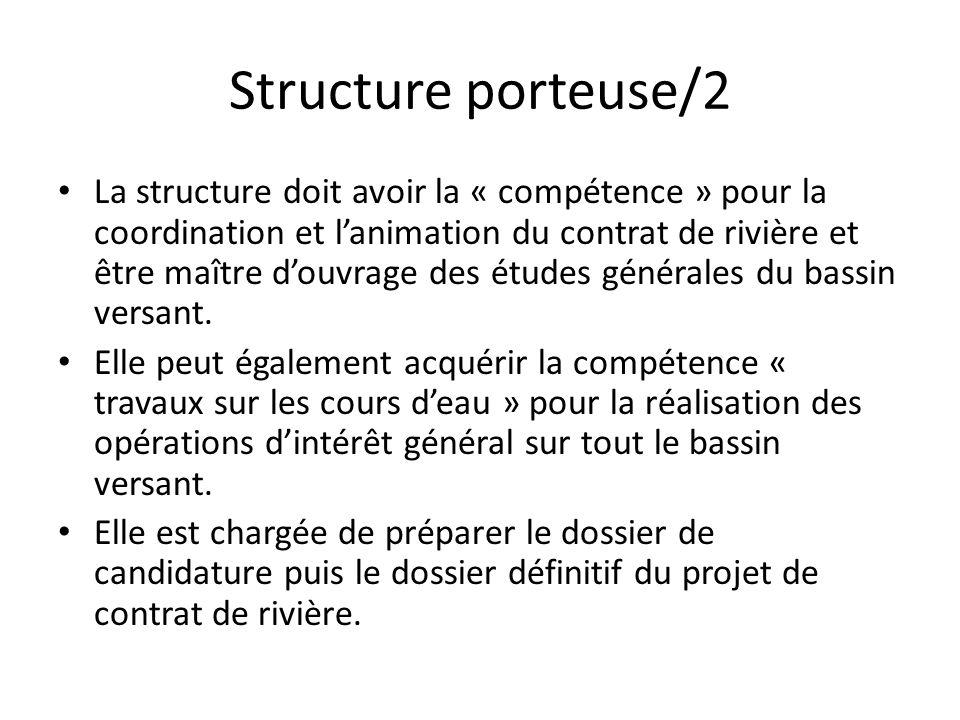 Structure porteuse/2 La structure doit avoir la « compétence » pour la coordination et l'animation du contrat de rivière et être maître d'ouvrage des