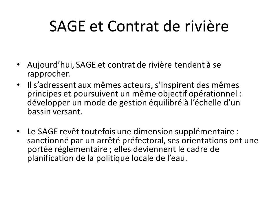 SAGE et Contrat de rivière Aujourd'hui, SAGE et contrat de rivière tendent à se rapprocher. Il s'adressent aux mêmes acteurs, s'inspirent des mêmes pr