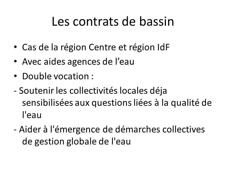 Les contrats de bassin Cas de la région Centre et région IdF Avec aides agences de l'eau Double vocation : - Soutenir les collectivités locales déja s