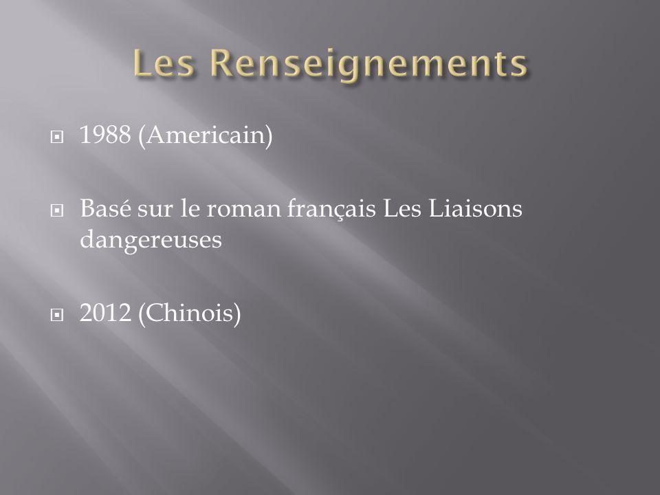  1988 (Americain)  Basé sur le roman français Les Liaisons dangereuses  2012 (Chinois)