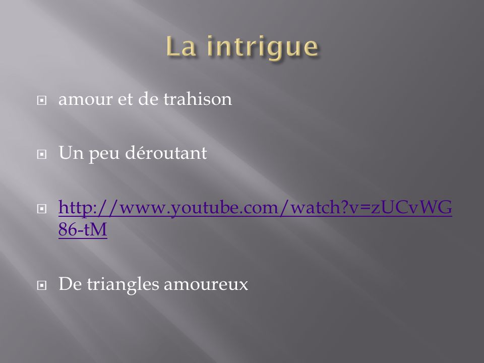  amour et de trahison  Un peu déroutant  http://www.youtube.com/watch?v=zUCvWG 86-tM http://www.youtube.com/watch?v=zUCvWG 86-tM  De triangles amoureux