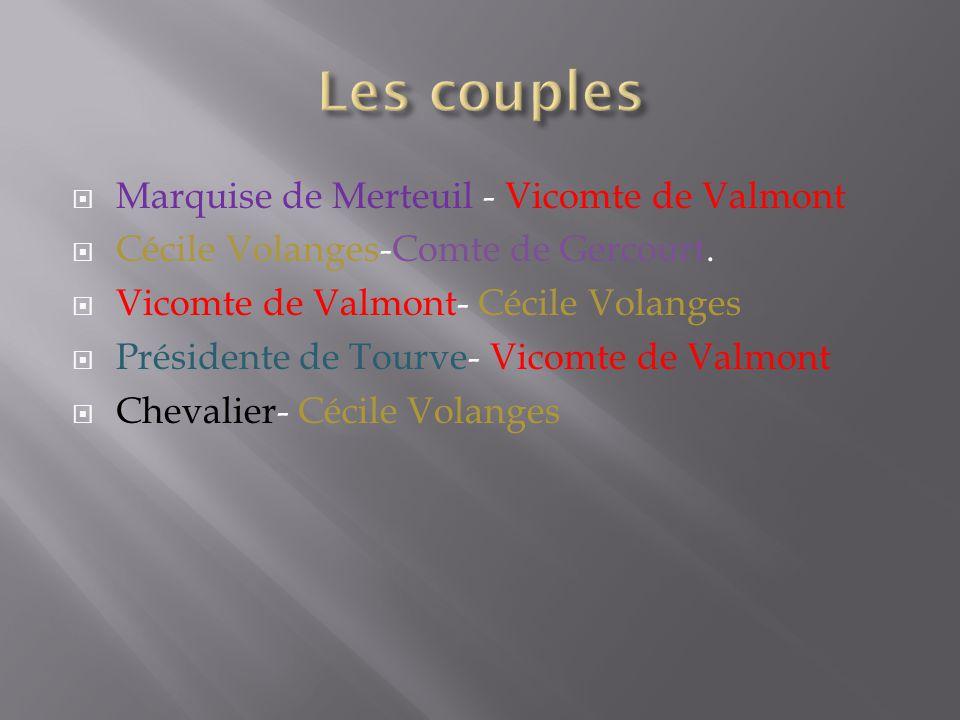 Marquise de Merteuil - Vicomte de Valmont  Cécile Volanges-Comte de Gercourt.