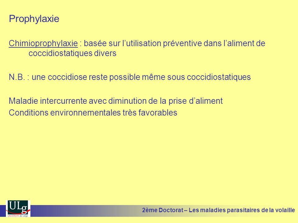 Prophylaxie Chimioprophylaxie : basée sur l'utilisation préventive dans l'aliment de coccidiostatiques divers N.B. : une coccidiose reste possible mêm