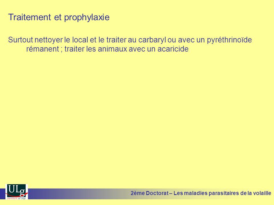 Traitement et prophylaxie Surtout nettoyer le local et le traiter au carbaryl ou avec un pyréthrinoïde rémanent ; traiter les animaux avec un acaricid
