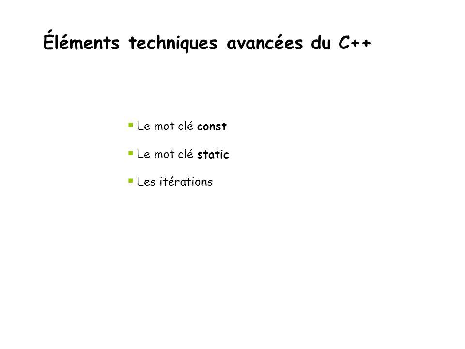 Éléments techniques avancées du C++  Le mot clé const  Le mot clé static  Les itérations