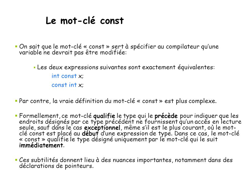  On sait que le mot-clé « const » sert à spécifier au compilateur qu'une variable ne devrait pas être modifiée:  Les deux expressions suivantes sont