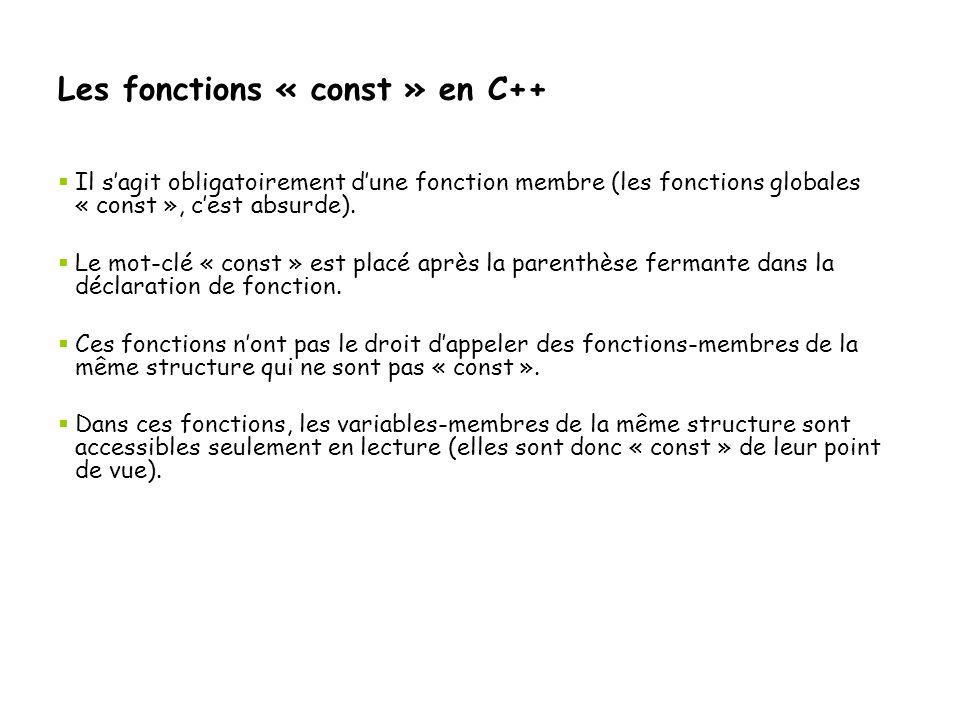 Les fonctions « const » en C++  Il s'agit obligatoirement d'une fonction membre (les fonctions globales « const », c'est absurde).  Le mot-clé « con