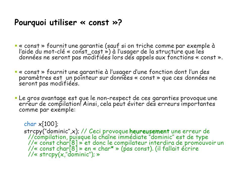 Pourquoi utiliser « const »?  « const » fournit une garantie (sauf si on triche comme par exemple à l'aide du mot-clé « const_cast ») à l'usager de l