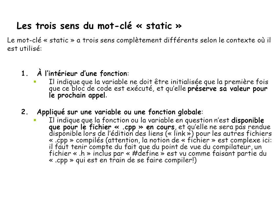 Les trois sens du mot-clé « static » Le mot-clé « static » a trois sens complètement différents selon le contexte où il est utilisé: 1.À l'intérieur d
