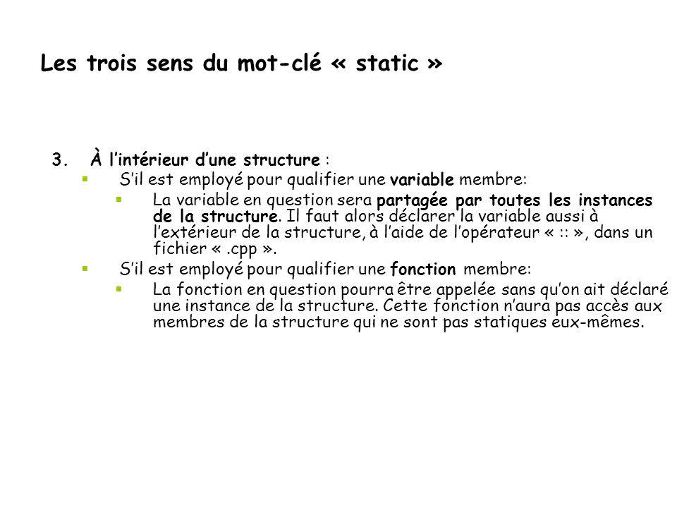 Les trois sens du mot-clé « static » 3.À l'intérieur d'une structure :  S'il est employé pour qualifier une variable membre:  La variable en questio