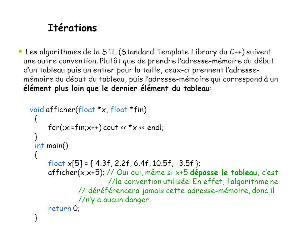 Itérations  Les algorithmes de la STL (Standard Template Library du C++) suivent une autre convention. Plutôt que de prendre l'adresse-mémoire du déb