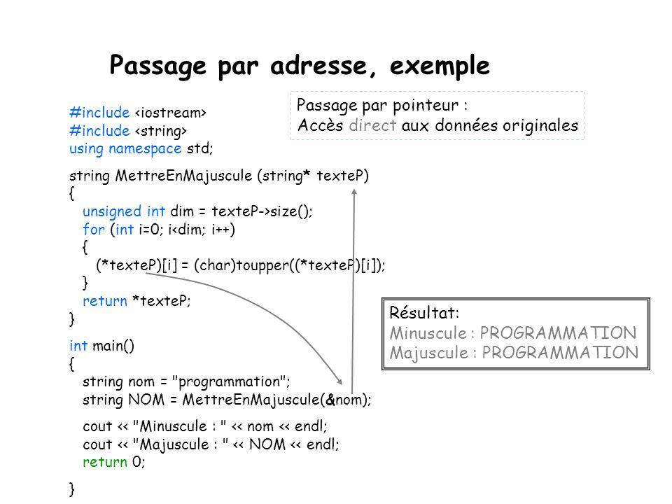 Passage par adresse, exemple Département d'informatique et de génie logiciel 31 #include #include using namespace std; string MettreEnMajuscule (strin