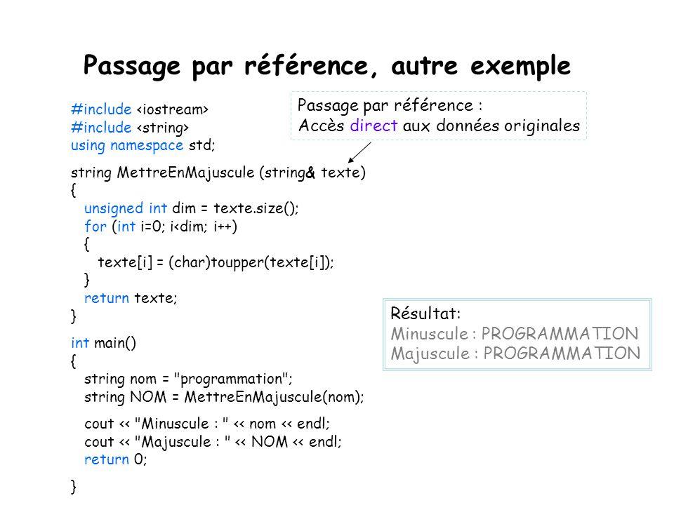 Passage par référence, autre exemple #include #include using namespace std; string MettreEnMajuscule (string& texte) { unsigned int dim = texte.size()