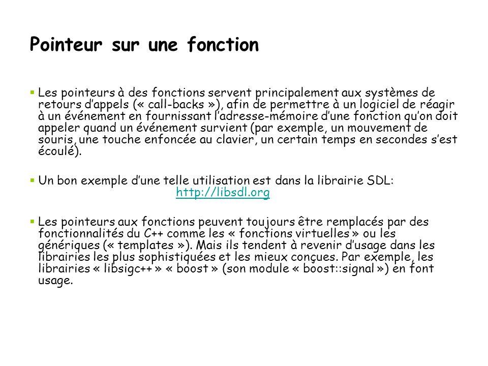 Pointeur sur une fonction  Les pointeurs à des fonctions servent principalement aux systèmes de retours d'appels (« call-backs »), afin de permettre