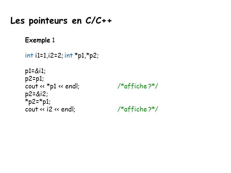 Exemple 2 int main() {int i; int * j; i = 1; j = &i; *j = 2; cout << i vaut : << i << endl; /*affiche ?*/ return 0; } Les pointeurs en C/C++