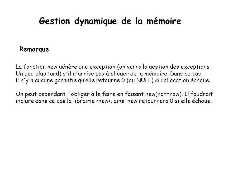 Remarque Gestion dynamique de la mémoire La fonction new génère une exception (on verra la gestion des exceptions Un peu plus tard) s'il n'arrive pas