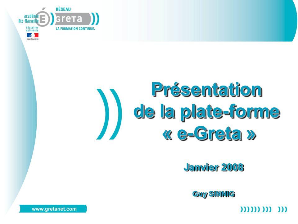 Présentation de la plate-forme « e-Greta » Janvier 2008 Guy SINNIG Janvier 2008 Guy SINNIG