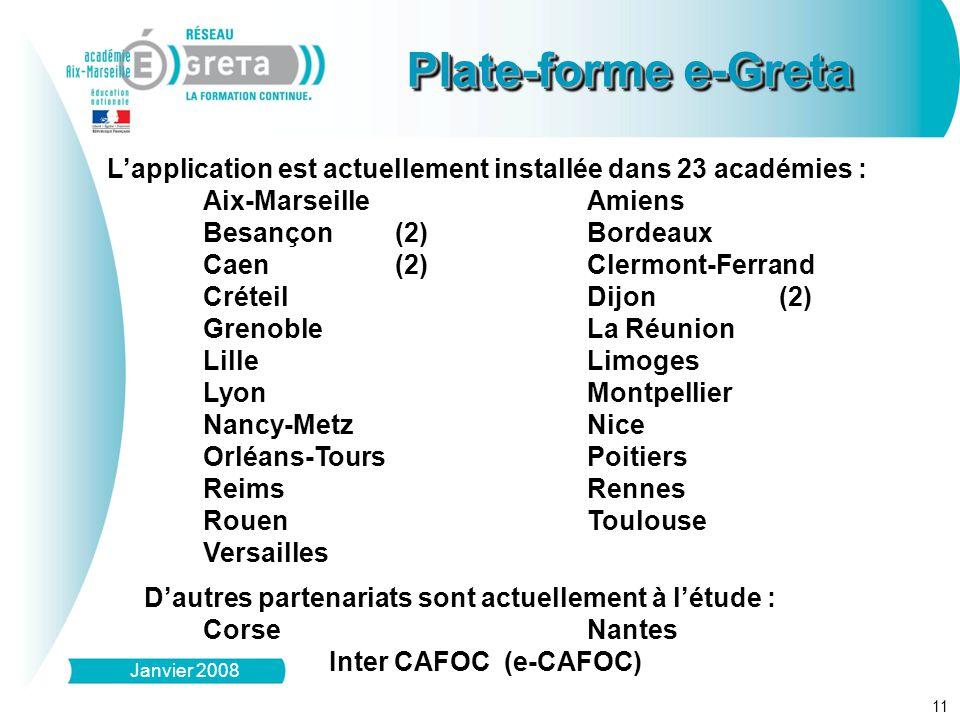 L'application est actuellement installée dans 23 académies : Aix-MarseilleAmiens Besançon (2)Bordeaux Caen (2)Clermont-Ferrand CréteilDijon(2) GrenobleLa Réunion LilleLimoges LyonMontpellier Nancy-MetzNice Orléans-ToursPoitiers ReimsRennes RouenToulouse Versailles D'autres partenariats sont actuellement à l'étude : Corse Nantes Inter CAFOC (e-CAFOC) 11 Plate-forme e-Greta Janvier 2008