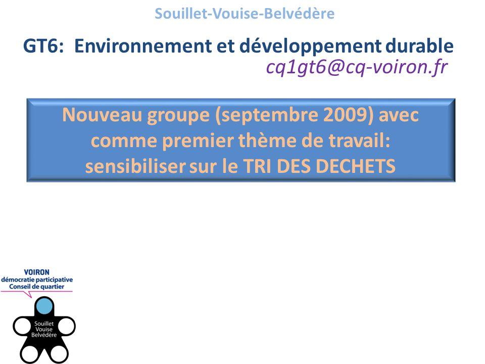 Souillet-Vouise-Belvédère GT6: Environnement et développement durable cq1gt6@cq-voiron.fr Nouveau groupe (septembre 2009) avec comme premier thème de travail: sensibiliser sur le TRI DES DECHETS