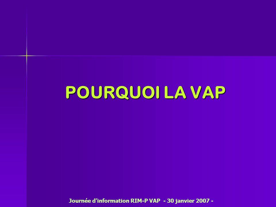 POURQUOI LA VAP Journée d'information RIM-P VAP - 30 janvier 2007 -