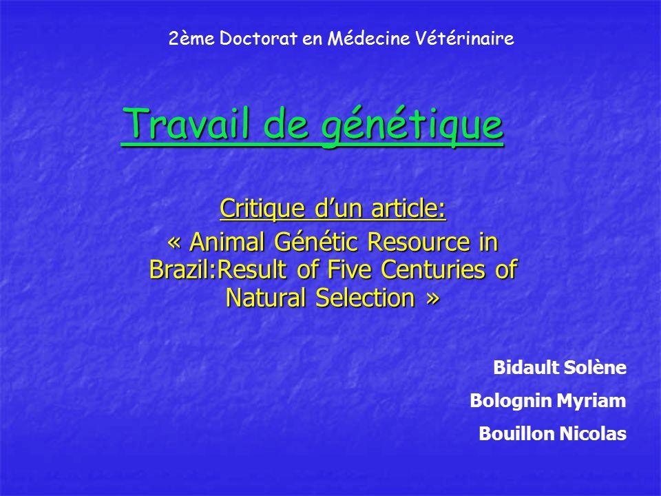 Travail de génétique Critique d'un article: « Animal Génétic Resource in Brazil:Result of Five Centuries of Natural Selection » Bidault Solène Bolognin Myriam Bouillon Nicolas 2ème Doctorat en Médecine Vétérinaire