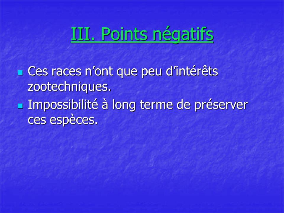 III.Points négatifs Ces races n'ont que peu d'intérêts zootechniques.