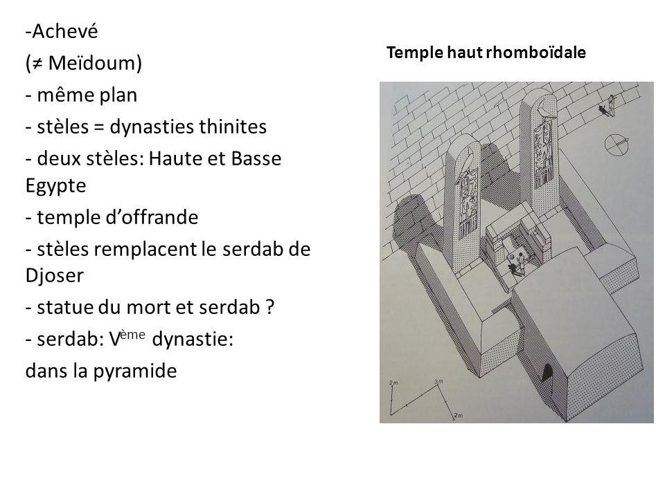 Temple haut rhomboïdale -Achevé (≠ Meïdoum) - même plan - stèles = dynasties thinites - deux stèles: Haute et Basse Egypte - temple d'offrande - stèle