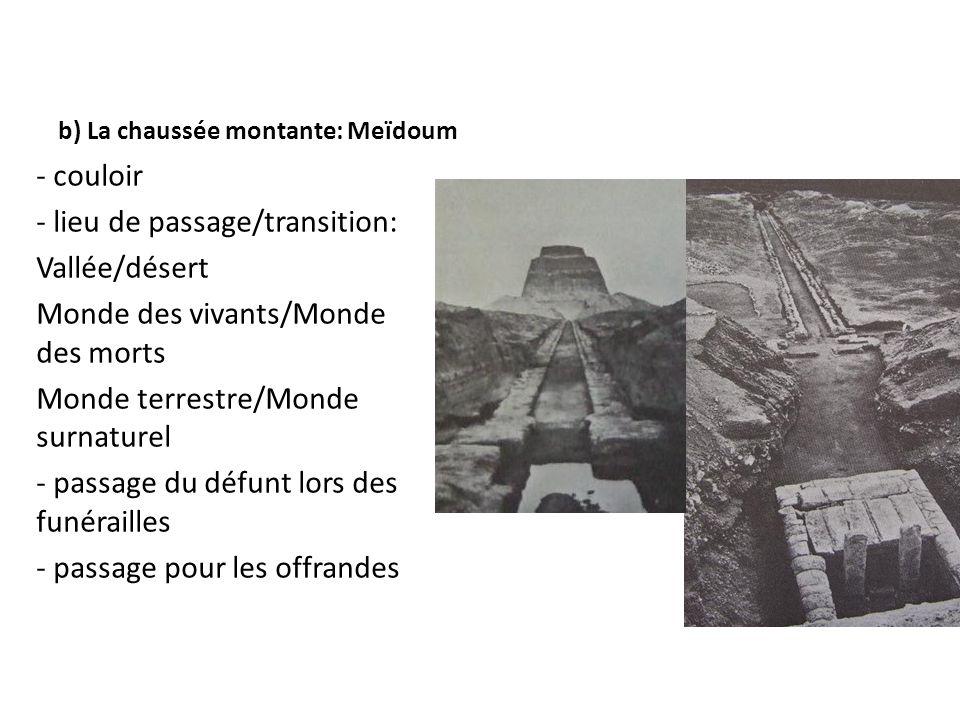b) La chaussée montante: Meïdoum - couloir - lieu de passage/transition: Vallée/désert Monde des vivants/Monde des morts Monde terrestre/Monde surnatu