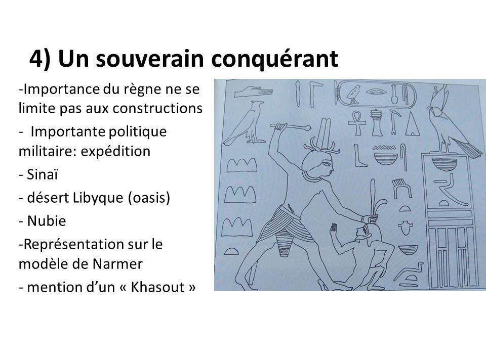4) Un souverain conquérant -Importance du règne ne se limite pas aux constructions - Importante politique militaire: expédition - Sinaï - désert Libyq