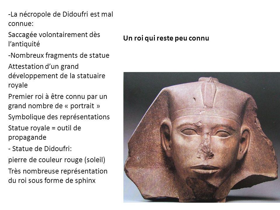 Un roi qui reste peu connu -La nécropole de Didoufri est mal connue: Saccagée volontairement dès l'antiquité -Nombreux fragments de statue Attestation