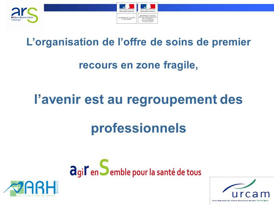 1 L'organisation de l'offre de soins de premier recours en zone fragile, l'avenir est au regroupement des professionnels