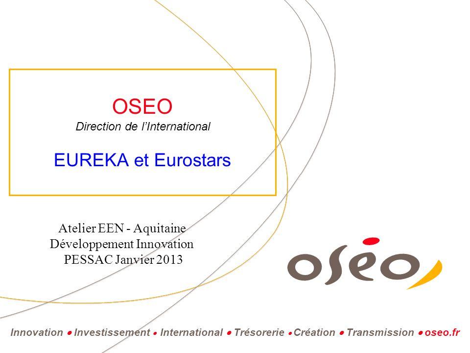 Innovation  Investissement  International  Trésorerie  Création  Transmission  oseo.fr OSEO Direction de l'International EUREKA et Eurostars Ate