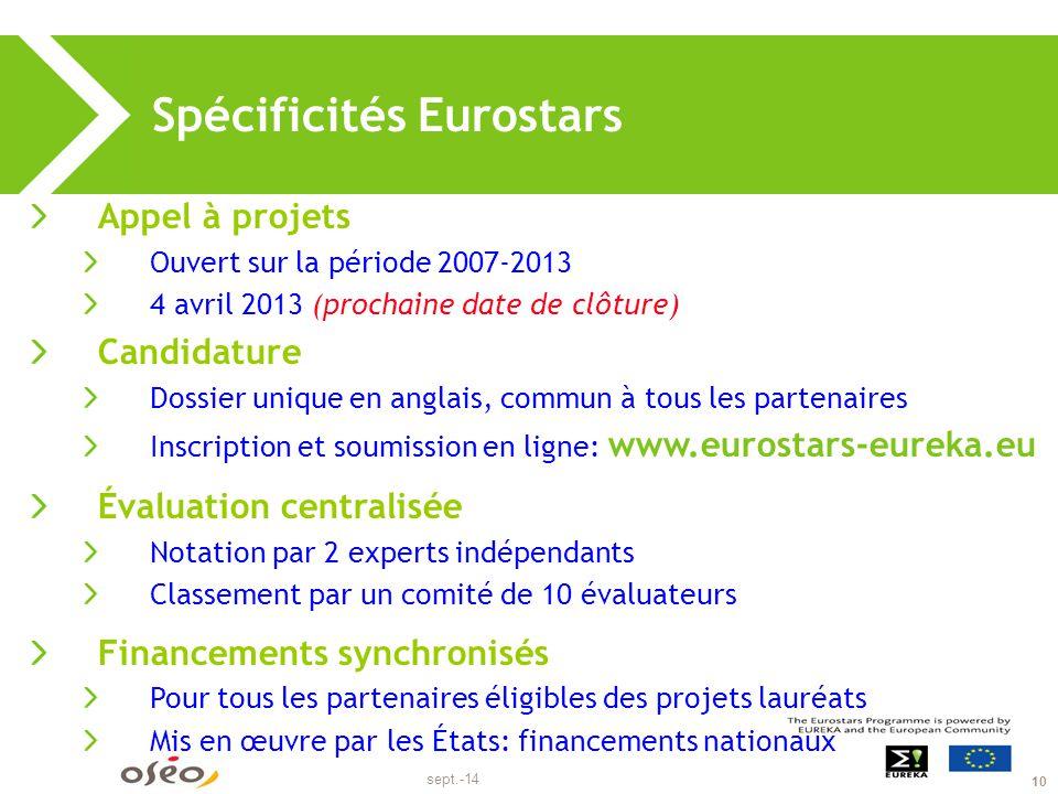 sept.-14 10 Spécificités Eurostars Appel à projets Ouvert sur la période 2007-2013 4 avril 2013 (prochaine date de clôture) Candidature Dossier unique