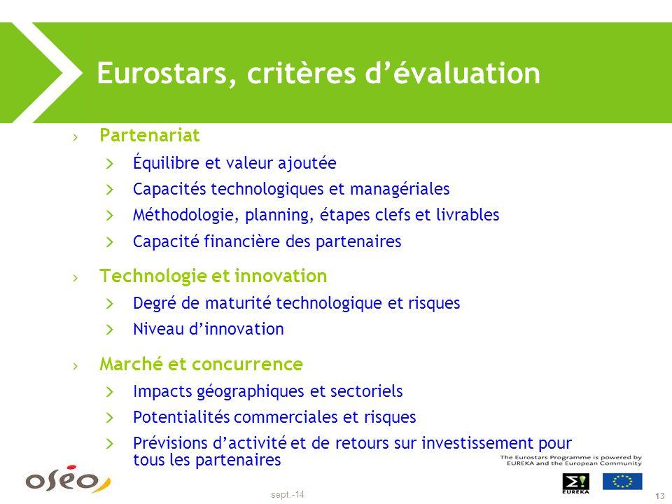 sept.-14 13 Eurostars, critères d'évaluation Partenariat Équilibre et valeur ajoutée Capacités technologiques et managériales Méthodologie, planning,