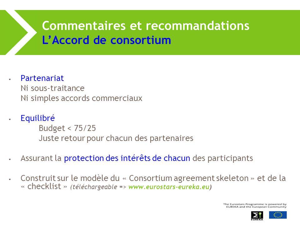 Commentaires et recommandations L'Accord de consortium  Partenariat Ni sous-traitance Ni simples accords commerciaux  Equilibré Budget < 75/25 Juste