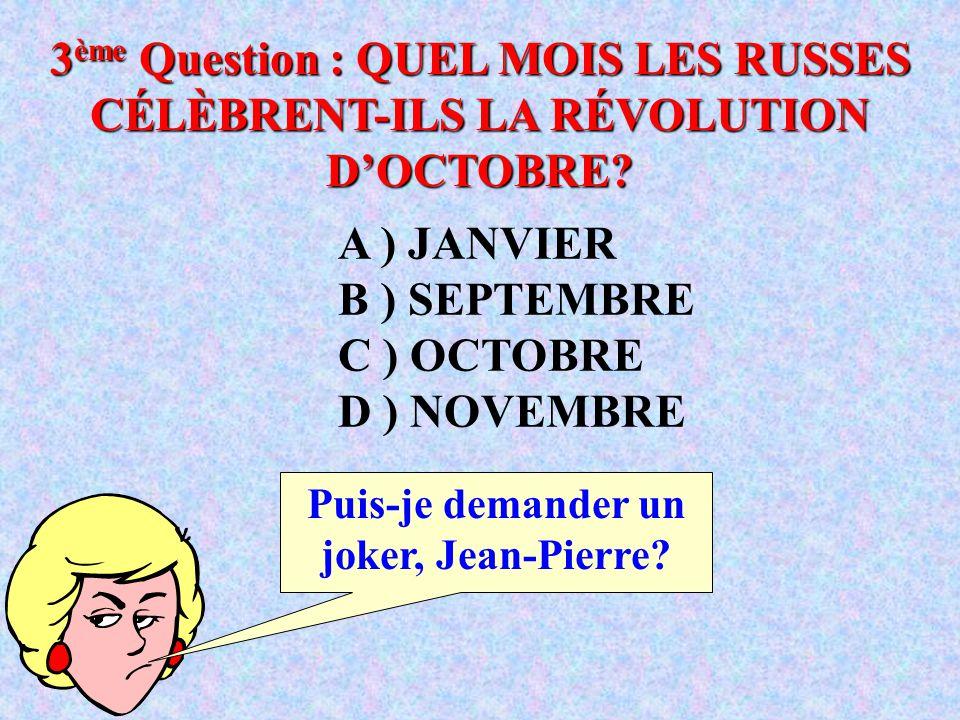 A ) JANVIER B ) SEPTEMBRE C ) OCTOBRE D ) NOVEMBRE 3 ème Question : QUEL MOIS LES RUSSES CÉLÈBRENT-ILS LA RÉVOLUTION D'OCTOBRE.