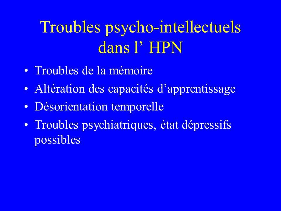 Troubles psycho-intellectuels dans l' HPN Troubles de la mémoire Altération des capacités d'apprentissage Désorientation temporelle Troubles psychiatr
