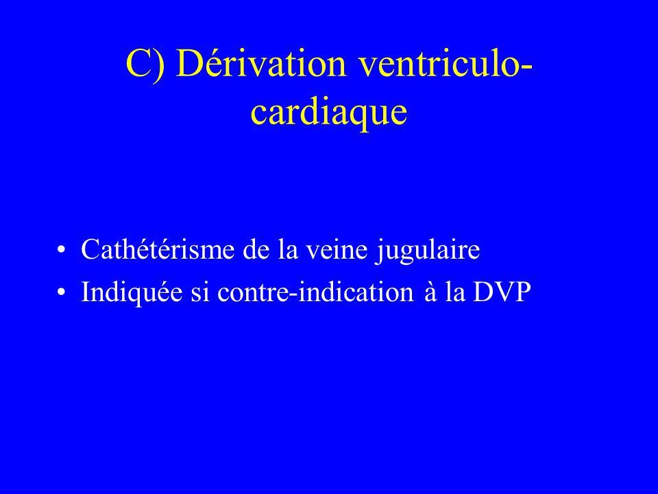 C) Dérivation ventriculo- cardiaque Cathétérisme de la veine jugulaire Indiquée si contre-indication à la DVP