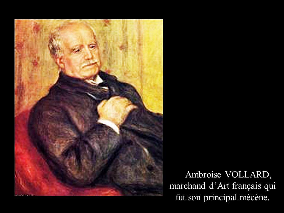Ambroise VOLLARD, marchand d'Art français qui fut son principal mécène.
