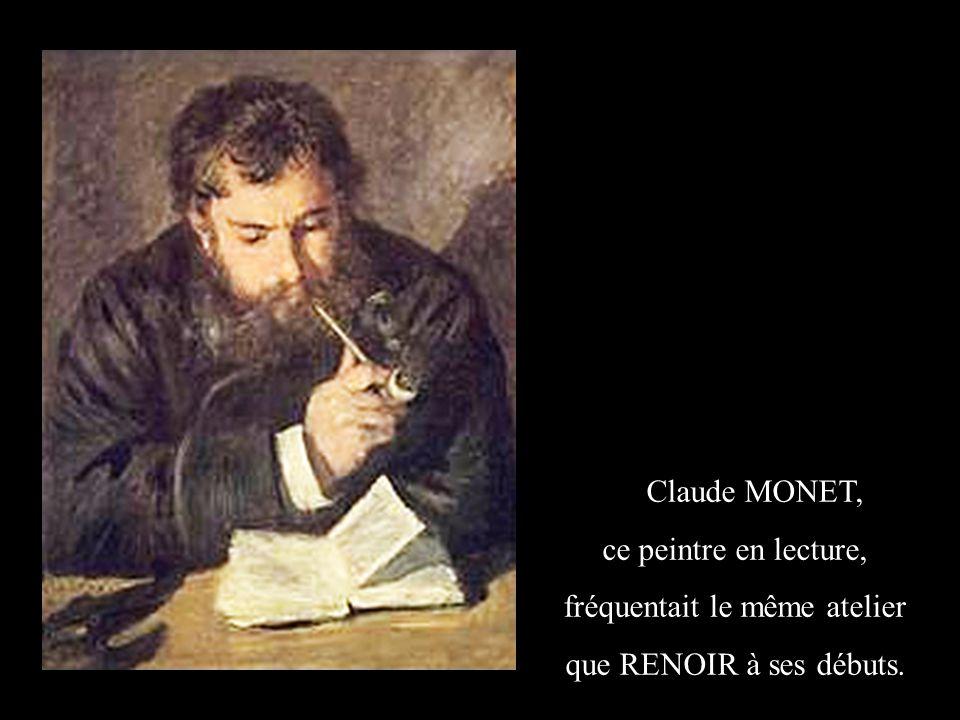 Claude MONET, ce peintre en lecture, fréquentait le même atelier que RENOIR à ses débuts.