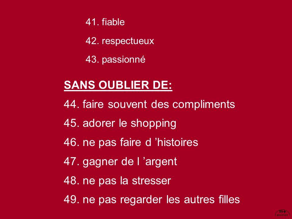 m + assistant SANS OUBLIER DE: 44. faire souvent des compliments 45. adorer le shopping 46. ne pas faire d 'histoires 47. gagner de l 'argent 48. ne p