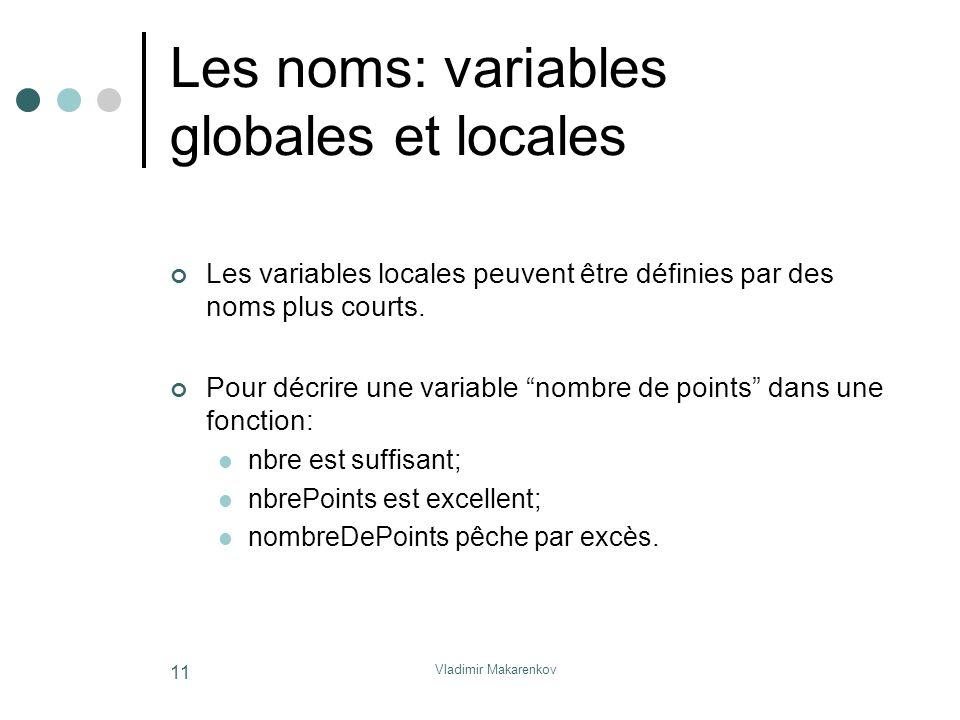 Vladimir Makarenkov 11 Les noms: variables globales et locales Les variables locales peuvent être définies par des noms plus courts. Pour décrire une